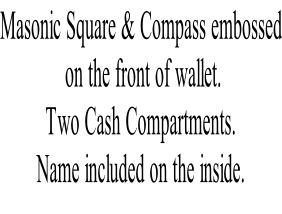 Masonic Square & Compass embossed  on the front of wallet. Two Cash Compartments. Name included on the inside.