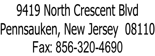 9419 North Crescent Blvd Pennsauken, New Jersey  08110 Fax: 856-320-4690